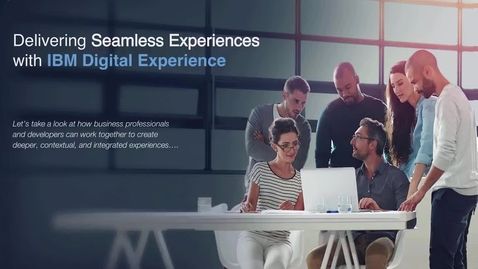 Thumbnail for entry Delivering Seamless Experiences With IBM Digital Experiences