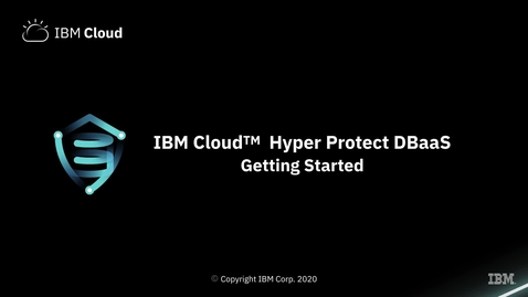 Thumbnail for entry Getting Started with IBM Cloud Hyper Protect DBaaS