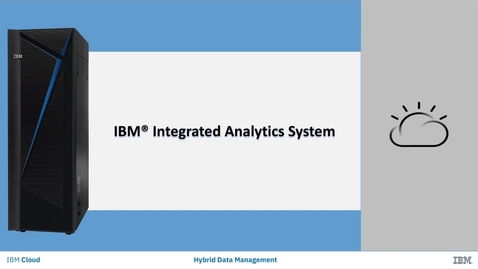 Thumbnail for entry Introduction to IBM Integrated Analytics System for Administrators