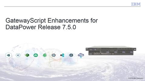Thumbnail for entry GatewayScript enhancements