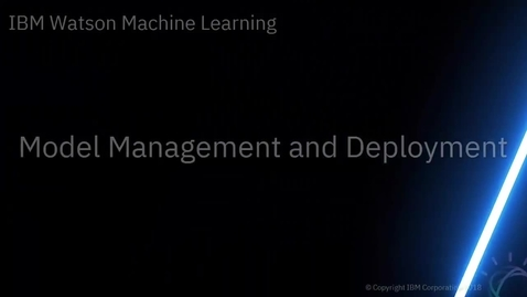 Thumbnail for entry DTE_ Model Management and Deployment in Watson Studio