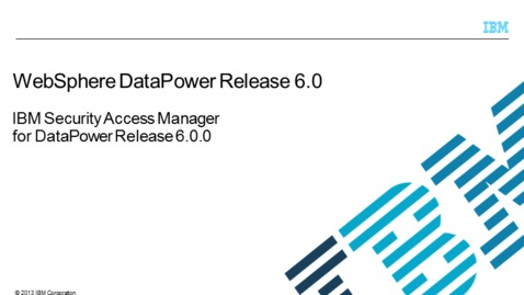 Thumbnail for entry IBM Security Access Manager for DataPower Release 6.0.0