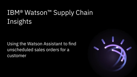 Thumbnail for entry Using Watson Assistant to find unscheduled sales orders for a customer