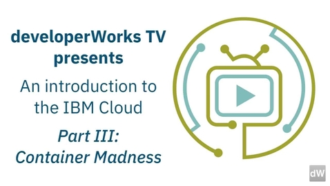 Thumbnail for entry IBM Cloud 入门,第 3 部分
