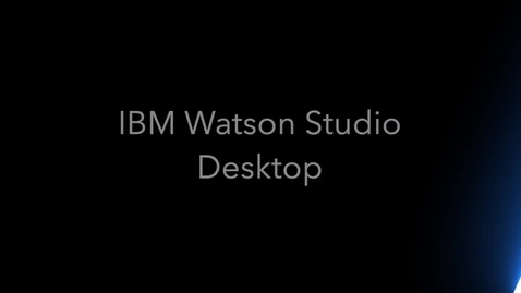 Thumbnail for entry Introduction to Watson Studio Desktop