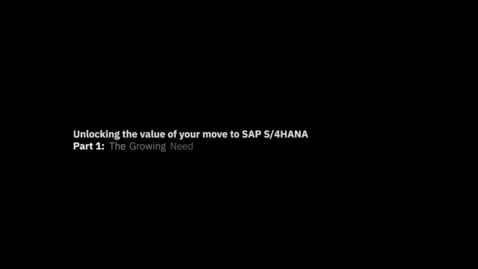 Thumbnail for entry Unlocking the value of your move to S/4HANA