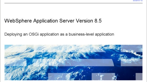 Thumbnail for entry Deploying an OSGi application as a business-level application