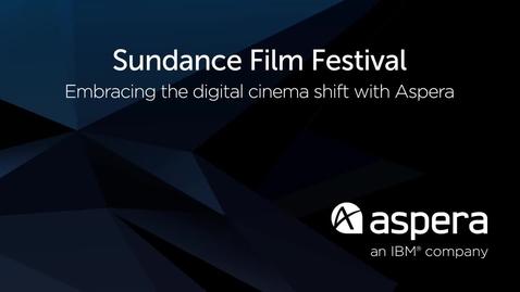 Thumbnail for entry Sundance Institute Uses Aspera