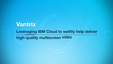 Thumbnail for entry Vantrix Delivering high_quality multiscreen video with IBM Cloud