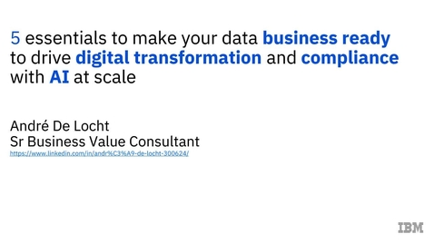 Thumbnail for entry 5 Essentials to make your data business-ready to drive digital transformation and compliance with AI at scale