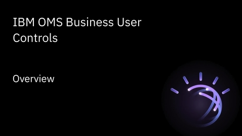 Thumbnail for entry IBM Order Management - OMS Business User Controls overview