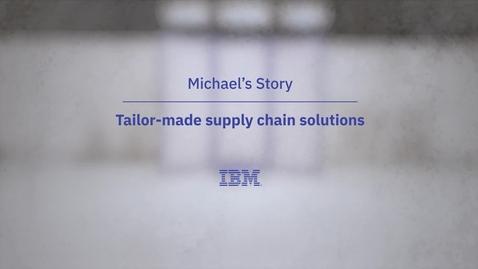 Thumbnail for entry Michael'ın Öyküsü: Özel tasarım tedarik zinciri çözümleri