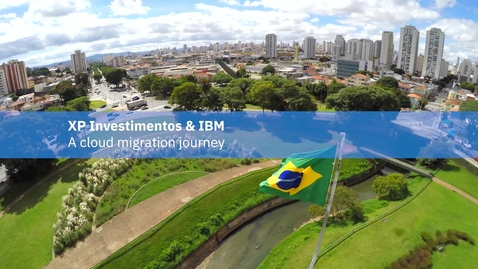 Thumbnail for entry XP Investimentos and IBM: A Cloud Migration Story
