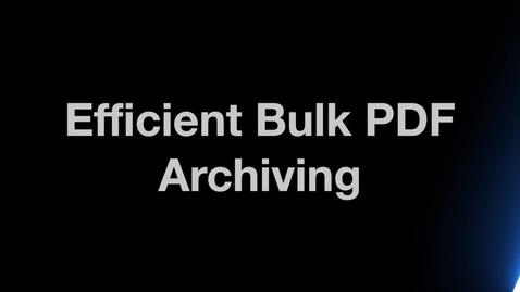 Thumbnail for entry Efficient Bulk PDF Archiving