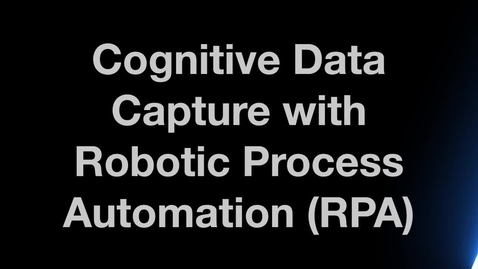 Thumbnail for entry Use Cognitive Data Capture with Robotic Process Automation (RPA)