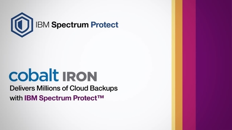 Thumbnail for entry Cobalt Iron delivers millions of cloud backups using IBM Spectrum Protect