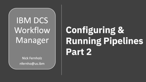 Thumbnail for entry DCS Workflow Manager: Configuring & Running Pipelines Part 2