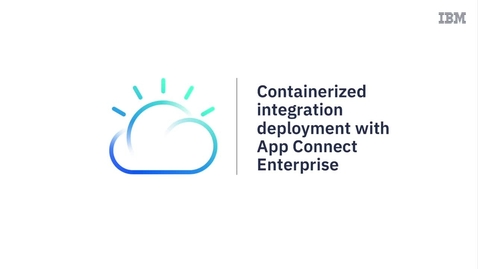 Thumbnail for entry Containerized integration deployment with App Connect Enterprise
