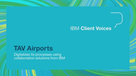 Thumbnail for entry TAV Airports digitalizes its processes using collaboration solutions from IBM