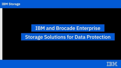 Thumbnail for entry IBM and Broadcom Enterprise Storage Solutions for Data Protection