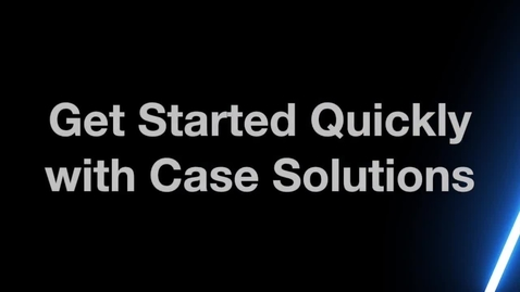 Thumbnail for entry Get Started Quickly with Case Management Solutions