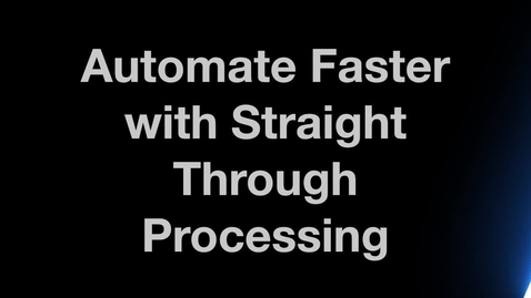 Thumbnail for entry Automate Faster with Straight Through Processing