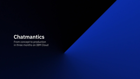 Thumbnail for entry Chatmantics: From concept to production in 3 months on IBM Cloud