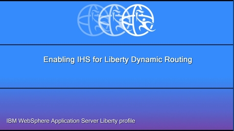 Thumbnail for entry Enabling IHS for Liberty Dynamic Routing