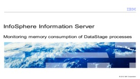 Thumbnail for entry Monitoring memory consumption of DataStage processes