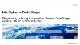 Thumbnail for entry Diagnosing a hung Information Server DataStage Parallel job on UNIX or Linux
