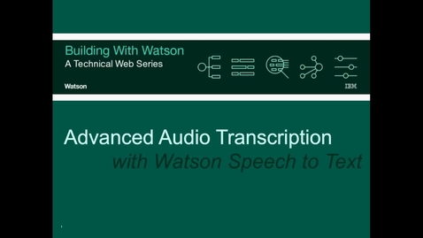 Thumbnail for entry Advanced Audio Transcription with Watson Speech to Text