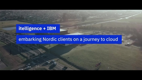 Thumbnail for entry Itelligence and IBM embarking Nordic clients on their journey to cloud