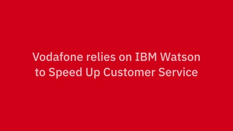 Thumbnail for entry Vodafone Czech improves its customer service with IBM Watson Assistant on the Cloud