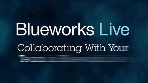 Thumbnail for entry Blueworks Live 103: Collaborating With Your Team in Blueworks Live