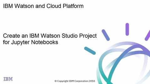 Thumbnail for entry IBM Watson Studio: 为 Jupyter Notebooks 创建一个项目