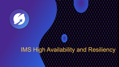 Thumbnail for entry IMS High Availability and Resiliency