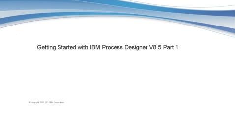 Thumbnail for entry Getting Started with IBM Process Designer V8.5 Part 1