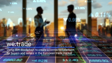 Thumbnail for entry we.trade uses IBM Blockchain to create a connected platform to simplify international trade