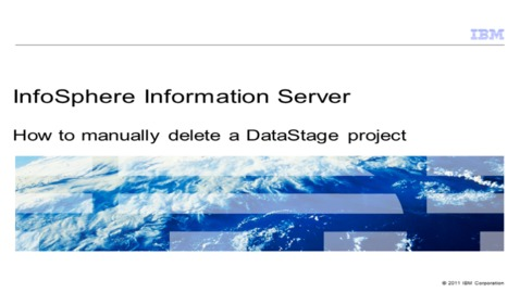 Thumbnail for entry How to manually delete a DataStage project