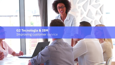 Thumbnail for entry G2 Tecnologia and IBM: Improving Customer Service