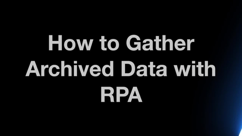 Thumbnail for entry How to Gather Archived Data with RPA