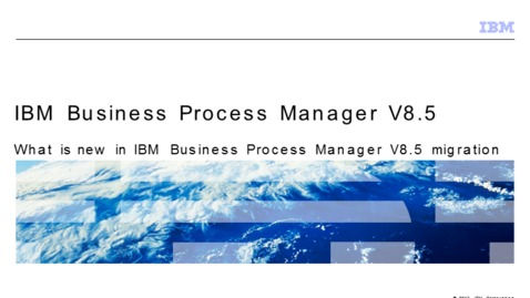 Thumbnail for entry What is new in IBM Business Process Manager V8.5 Migration
