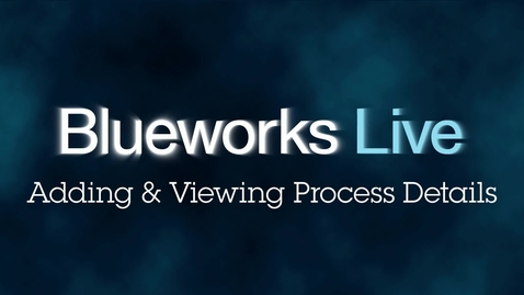 Thumbnail for entry Blueworks Live 102: Adding and Viewing Process Details in Blueworks Live