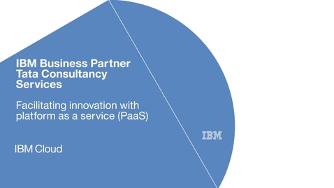 Thumbnail for entry Tata Consultancy Services facilitates innovation with IBM Cloud PaaS solutions