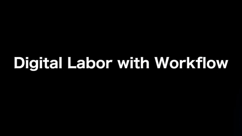 Thumbnail for entry Digital Labor with Workflow_ Add Business Automation Workflow to RPA