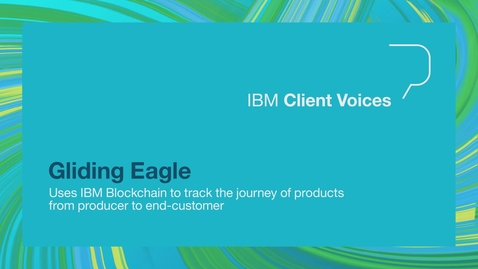 Thumbnail for entry Gliding Eagle uses IBM solutions to create a transparent system that tracks the journey of product from producer to consumer