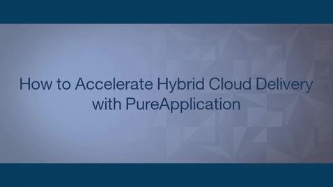 Thumbnail for entry Demo: how to accelerate hybrid cloud delivery with PureApplication
