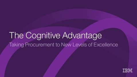 Thumbnail for entry The Cognitive Advantage Taking Procurement to New Levels of Excellence