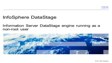 Thumbnail for entry Information Server DataStage engine running as a non-root user