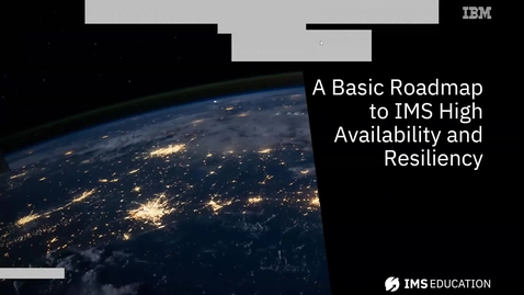 Thumbnail for entry A Basic Roadmap to IMS High Availability and Resiliency